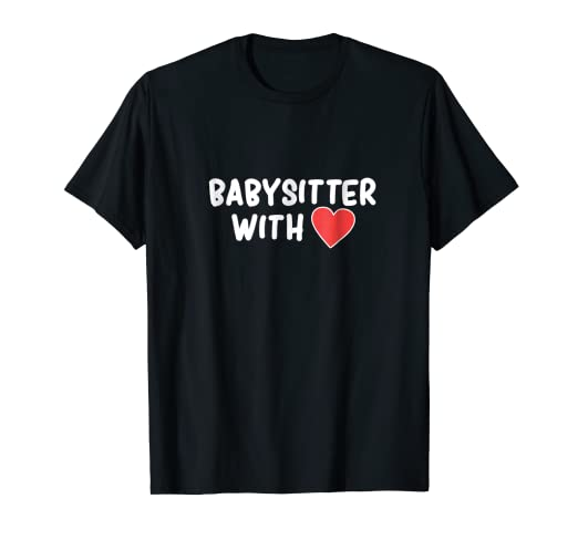 Amazoncom Babysitter With Heart Daycare Provider Nanny T