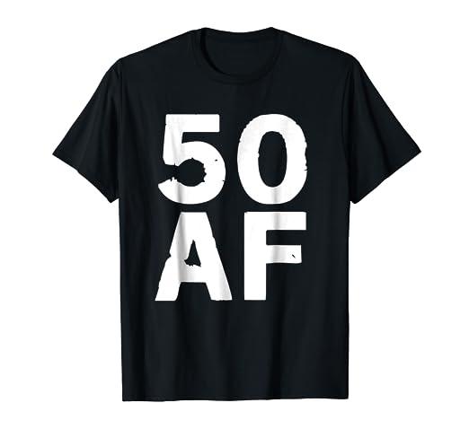 f0c6bcb987e Amazon.com  50 AF T-Shirt - 50th Birthday Shirt Men Women Fifty Gift ...