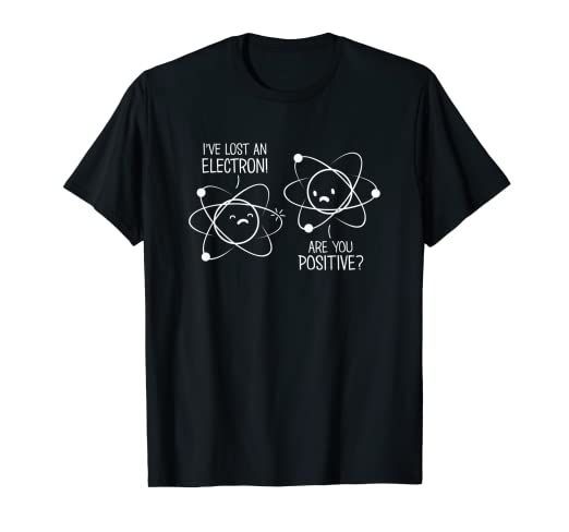 323c1c4f Image Unavailable. Image not available for. Color: I've lost an Electron  are you Positive T-Shirt