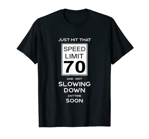 Image Unavailable Not Available For Color 70th Birthday Gift Ideas Speed Limit 70 Shirt Car Enthusiast