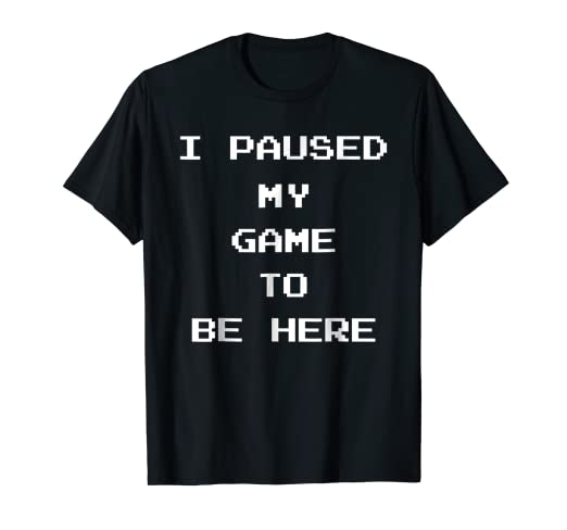 4e6330a6 Image Unavailable. Image not available for. Color: I Paused My Game To Be  Here T-shirt Funny Gaming Tee