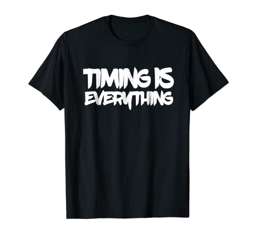 amazon com timing is everything t shirt classic quote about time