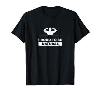 b88059abe Amazon.com: PROUD TO BE NATURAL - funny dark bodybuilding tee shirt ...