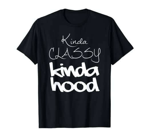 678063e8a91737 Image Unavailable. Image not available for. Color  Kinda Classy Kinda Hood  Shirt Cute Womens Funny T-Shirt