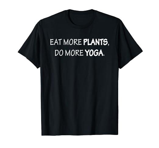 Amazon.com: Eat more plants, do more yoga Tshirt: Clothing