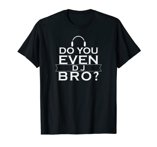6c401c60f5 Image Unavailable. Image not available for. Color: Do You Even DJ Bro? Funny  Music Shirt