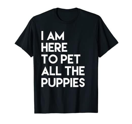 bea31c59193b Image Unavailable. Image not available for. Color: I am Here to Pet All the  Puppies Fun Dog Tee Shirt