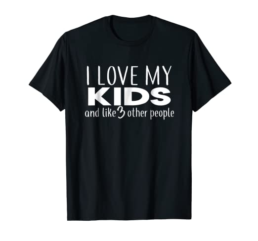 Amazoncom I Love My Kids Anf Like 3 Other People T Shirt Funny