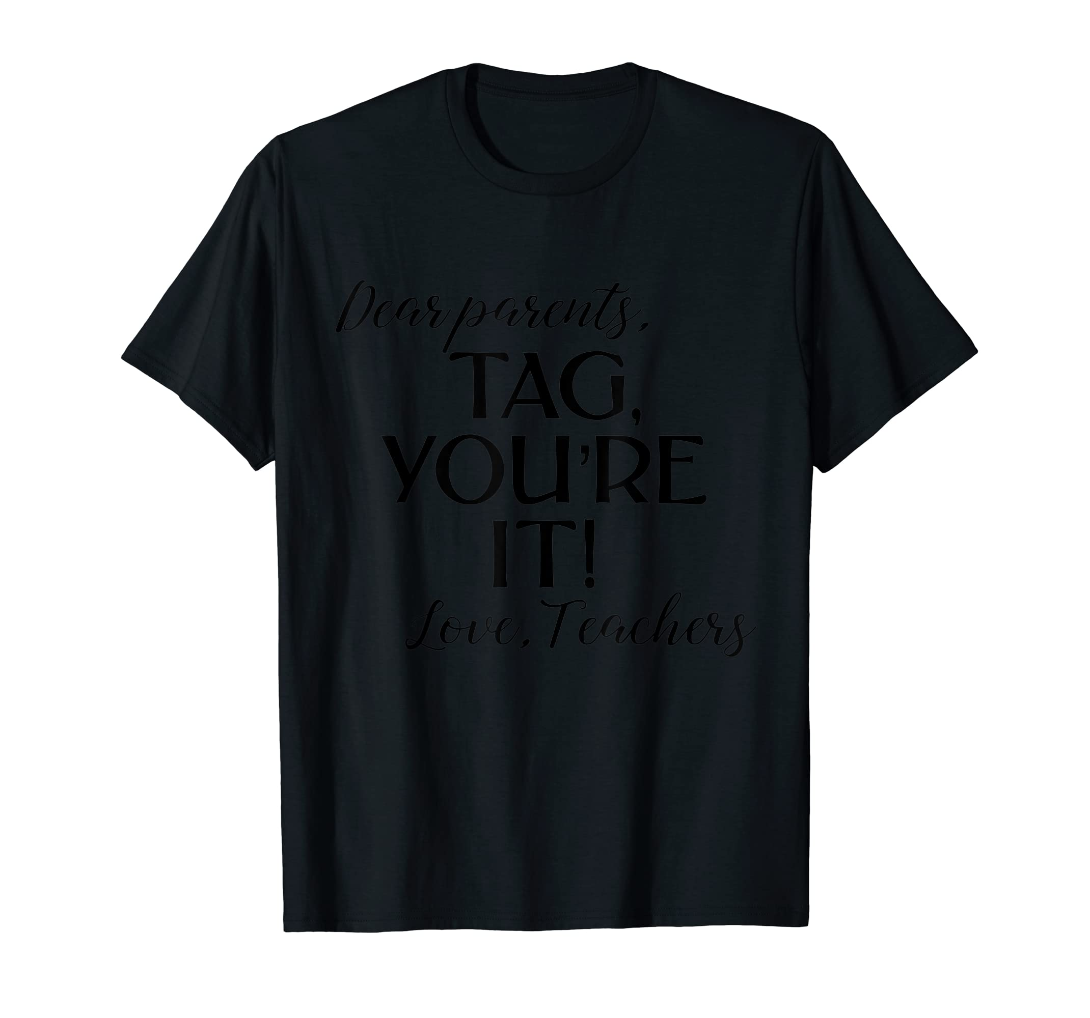 Dear Parents Tag You're It Love Teachers Shirt Last Day Tee-Men's T-Shirt-Black