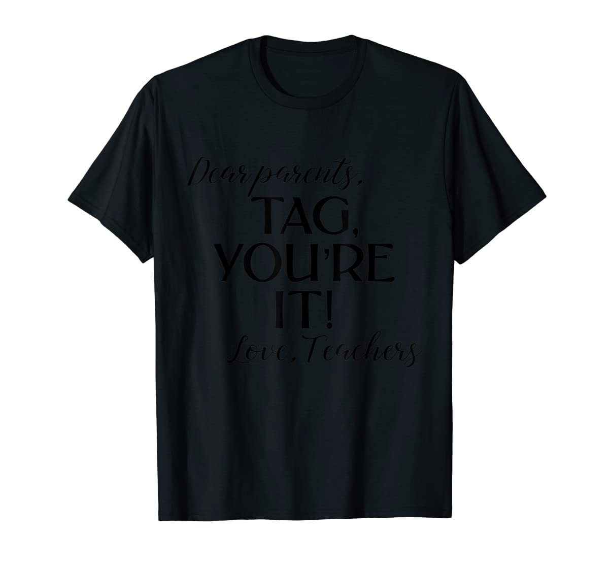 Dear Parents Tag You're It Love Teachers Shirt Last Day Tee-Men's T-Shirt-Black