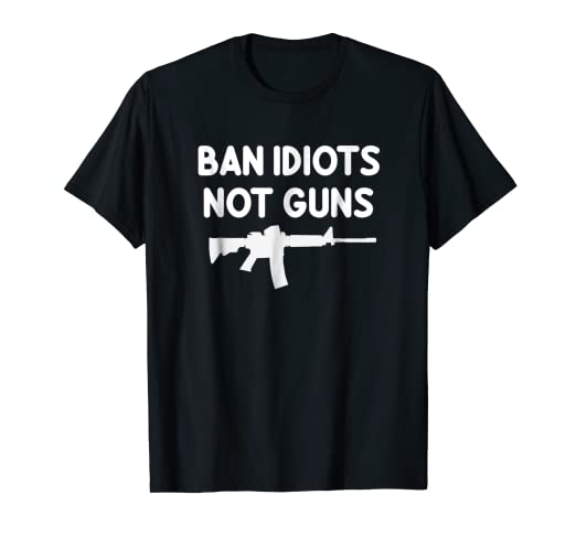 97d94d44 Image Unavailable. Image not available for. Color: Funny Gun Supporter T- Shirt. Ban Idiots ...
