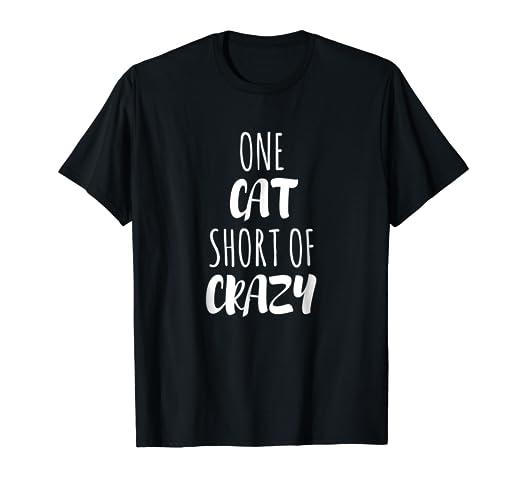 181abe5dd Amazon.com: One Cat Short Of Crazy T-Shirt: Clothing