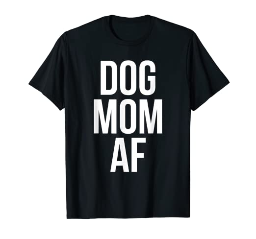 fc557b83 Image Unavailable. Image not available for. Color: Dog Mom AF T-shirt
