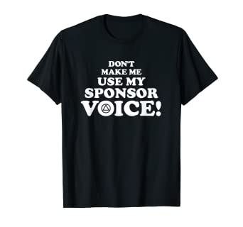 d822df92 Image Unavailable. Image not available for. Color: Don't Make Me Use My  Sponsor Voice! - Funny AA T-Shirt