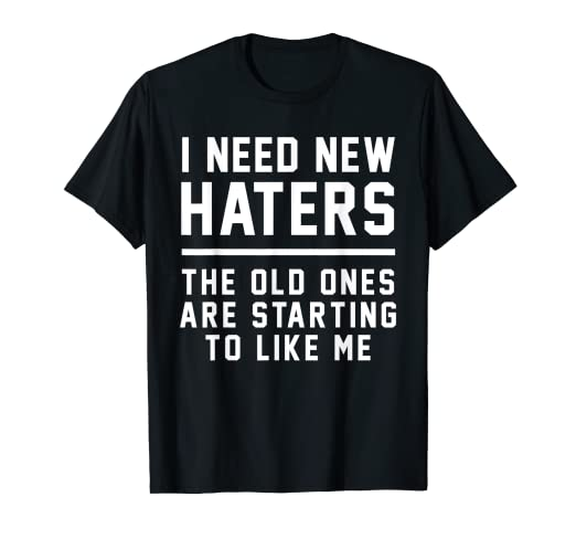 af625c30938 Amazon.com  I Need New Haters - The Old Ones Are Starting To Like Me ...