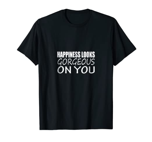 f808fff3a Image Unavailable. Image not available for. Color: Happiness Looks Gorgeous  On You T-shirt ...