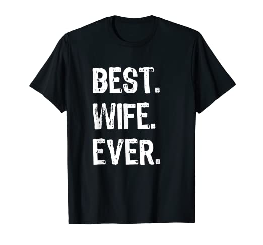 33e640a1c7c0d Amazon.com: Best Wife Ever Gift T-Shirt: Clothing