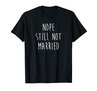 c36d9e296 Image Unavailable. Image not available for. Color: Nope Still Not Married  T-Shirt