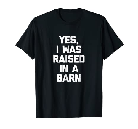 9ebe90493 Image Unavailable. Image not available for. Color: Yes, I Was Raised In A Barn  T-Shirt funny farmer tee farming