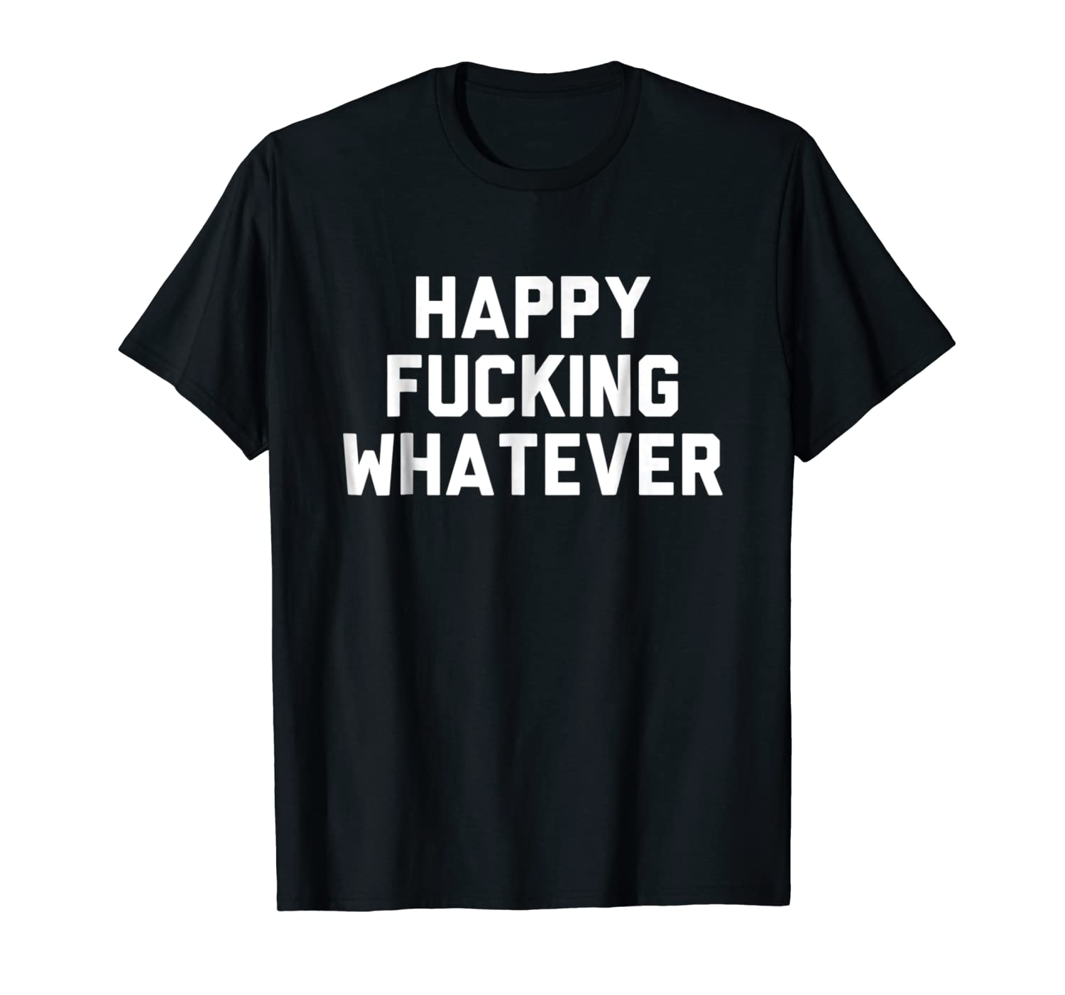 Funny Sarcastic Shirts happy fucking whatever Shirt