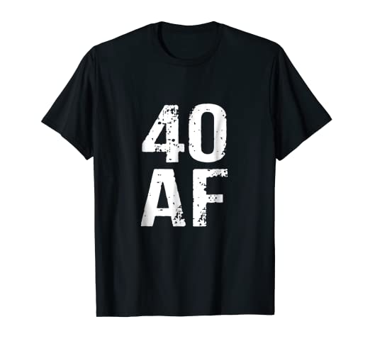40 AF T Shirt Funny 40th Birthday Gift Ideas Years Old