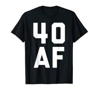 947057c8 Image Unavailable. Image not available for. Color: 40 AF Shirt - Funny 40th  Birthday ...