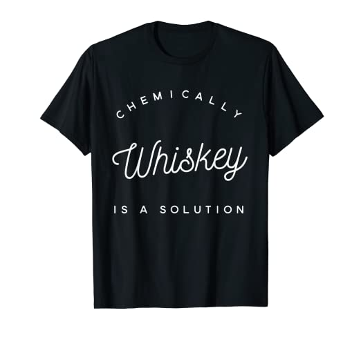 63c6382a26 Amazon.com: Chemically Whiskey is a Solution - Funny Drinking T-shirt:  Clothing