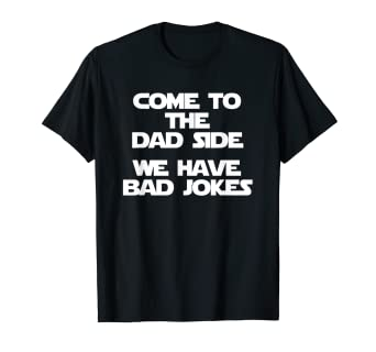 bd420683b Image Unavailable. Image not available for. Color: Come To The Dad Side, We  Have Bad Jokes T-Shirt funny saying