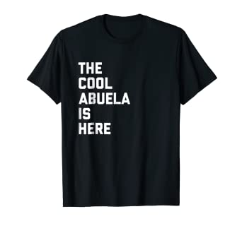 dcb192ce70 Image Unavailable. Image not available for. Color: The Cool Abuela Is Here  Spanish Grandma Matching T Shirt