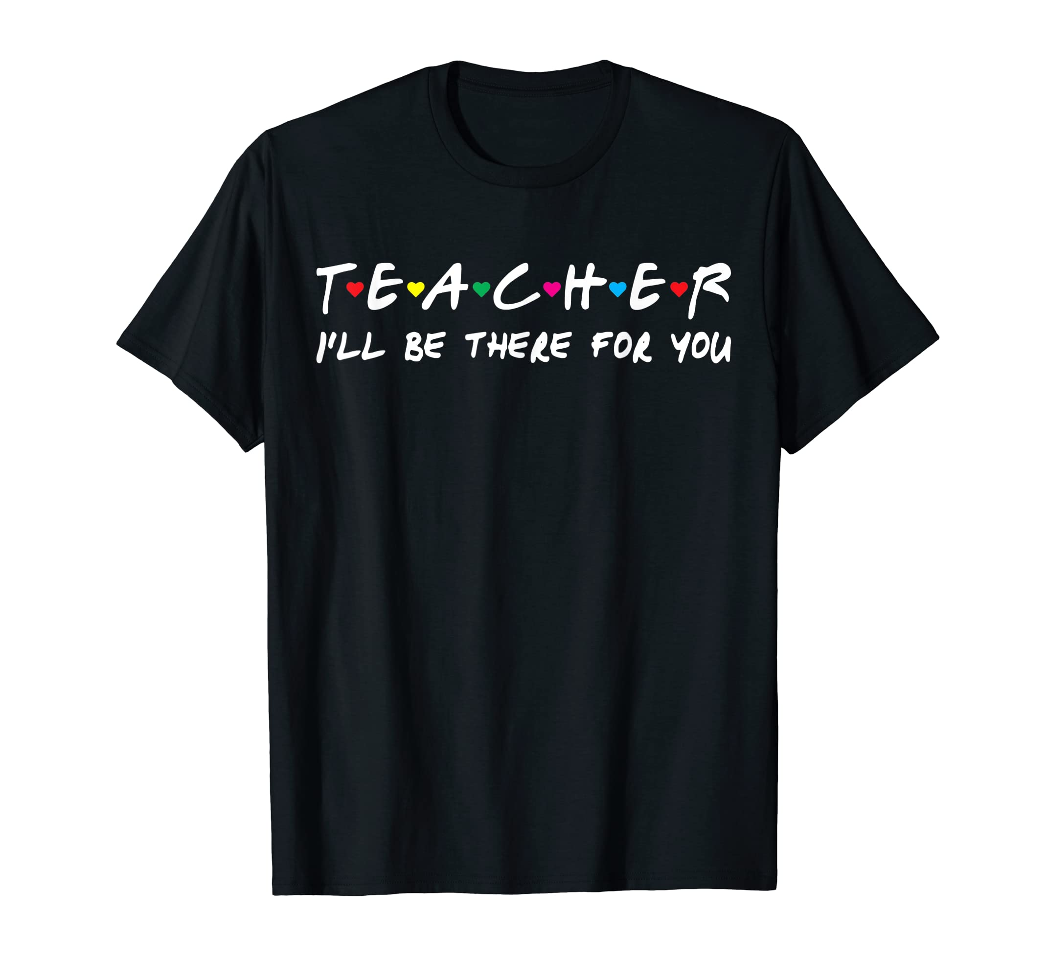 Teacher I'll be there for you T-shirt Funny Gift Tee shirt-Men's T-Shirt-Black