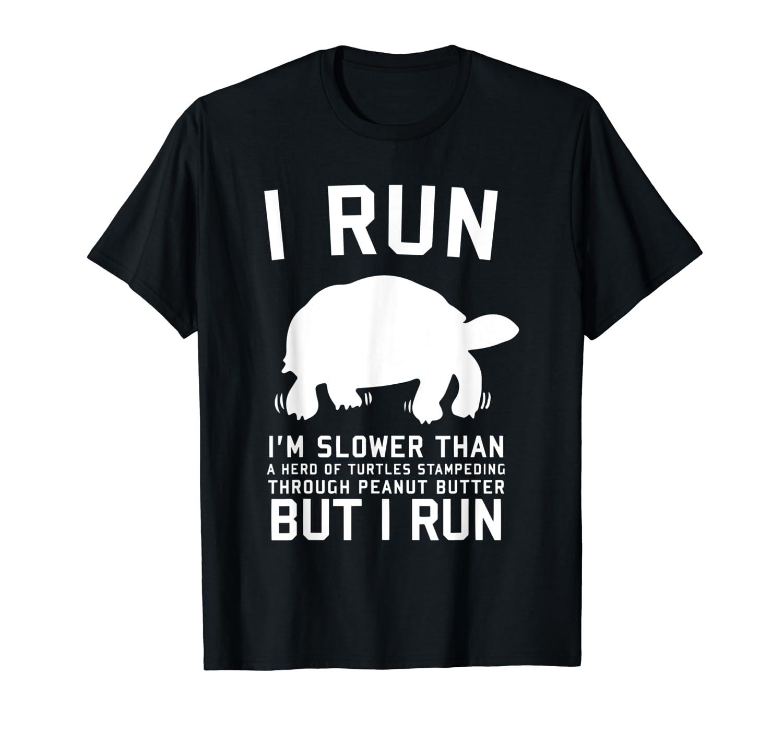 52a8c33a7 Amazon.com: I Run I'm Slower Than A Herd of Turtles Fitness Gym T-Shirt:  Clothing