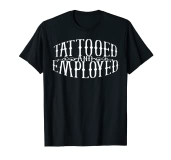 Amazon.com: Tattooed and Employed Shirt - Tattoo Shirt for Women ...