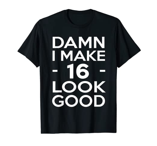 Image Unavailable Not Available For Color 16 Years Old Look Good 16th Birthday Gift Ideas Boy Girl