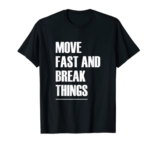 Amazon com: Move Fast And Break Things - Popular Quote T