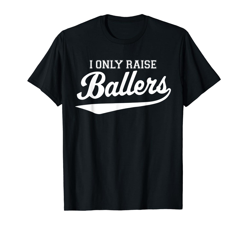 e7ec55ca43ba Amazon.com: I Only Raise Ballers T-shirt Baseball Mom Tee: Clothing