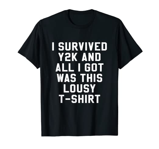 530275f38 Amazon.com: I Survived Y2K And All I Got Was This Lousy T-Shirt 90s ...