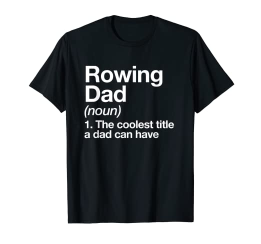 Amazon com: Rowing Dad Definition T-shirt Funny Sports Tee
