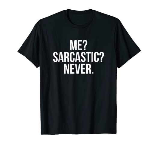 4fd795e4d Amazon.com: Me? Sarcastic? Never. Funny T-Shirt: Clothing
