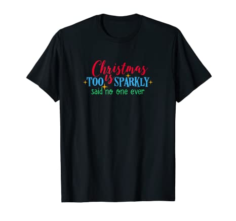 34883116 Image Unavailable. Image not available for. Color: CHRISTMAS IS TOO SPARKLY  T-Shirt Girls ...