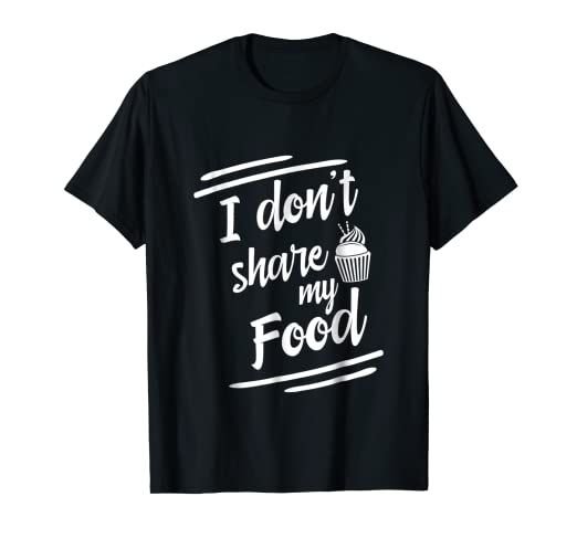 Amazon com: I don't share my food funny quotes t-shirt funny