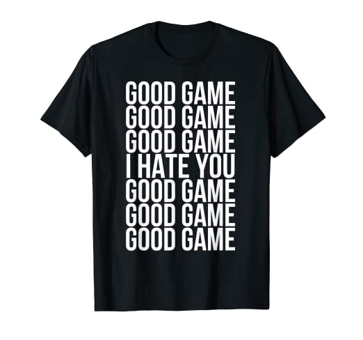 b933675f1 Image Unavailable. Image not available for. Color: Good Game I Hate You  Shirt ...