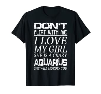 e66053d0 Image Unavailable. Image not available for. Color: Mens Don't Flirt With Me  I Love My Girl She is a Crazy Aquarius