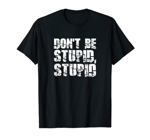 cff80511 Image Unavailable. Image not available for. Color: Don't Be Stupid, Stupid  Shirt
