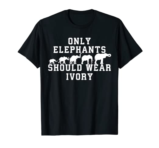 d2d20c36af8a40 Image Unavailable. Image not available for. Color  Only Elephants Should  Wear Ivory Shirt- Elephant T Shirt