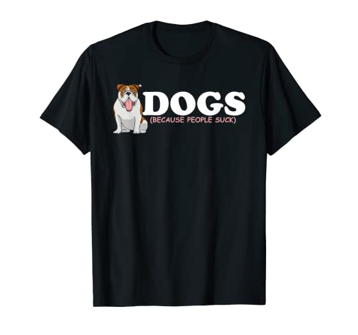 2fee63eb Image Unavailable. Image not available for. Color: Dogs Because People Suck  Pet Animal Person Men Women T shirt