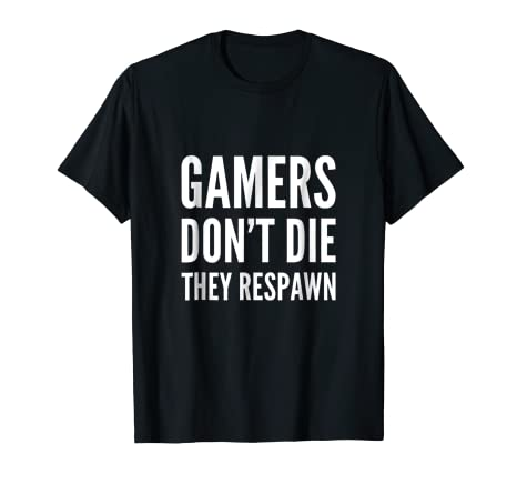 a7dc59b09 Amazon.com: Gamers Don't Die They Respawn T-Shirt Funny Gaming Tee Shirt:  Clothing