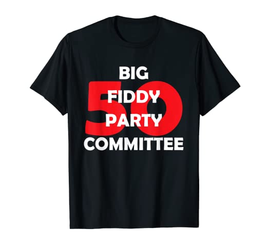Image Unavailable Not Available For Color Big Fiddy Party Committee Funny 50th Fiftieth Birthday Shirt