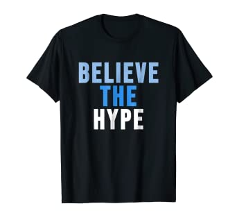 bd7903bb Amazon.com: Believe the Hype T-Shirt,Superstar Be Awesome Today ...