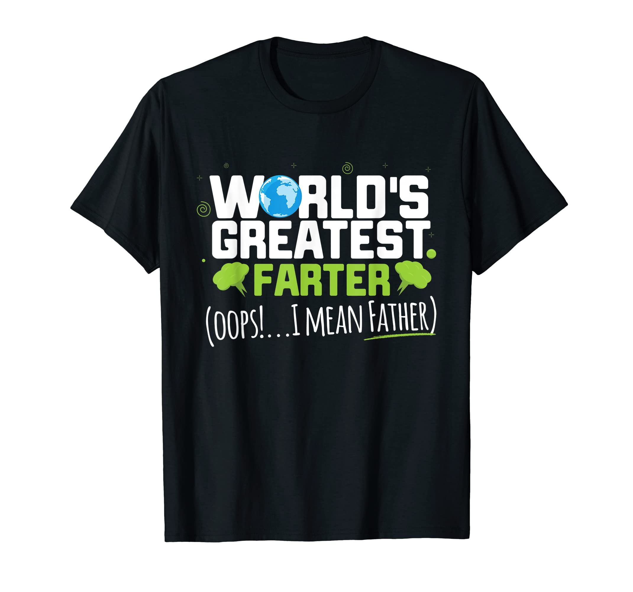 Mens World's Greatest Farter Oops! I Mean Father Shirt-Men's T-Shirt-Black