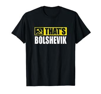 d673a5dde21 Amazon.com: That's Bolshevik USSR Russian Hammer And Sickle T-Shirt ...